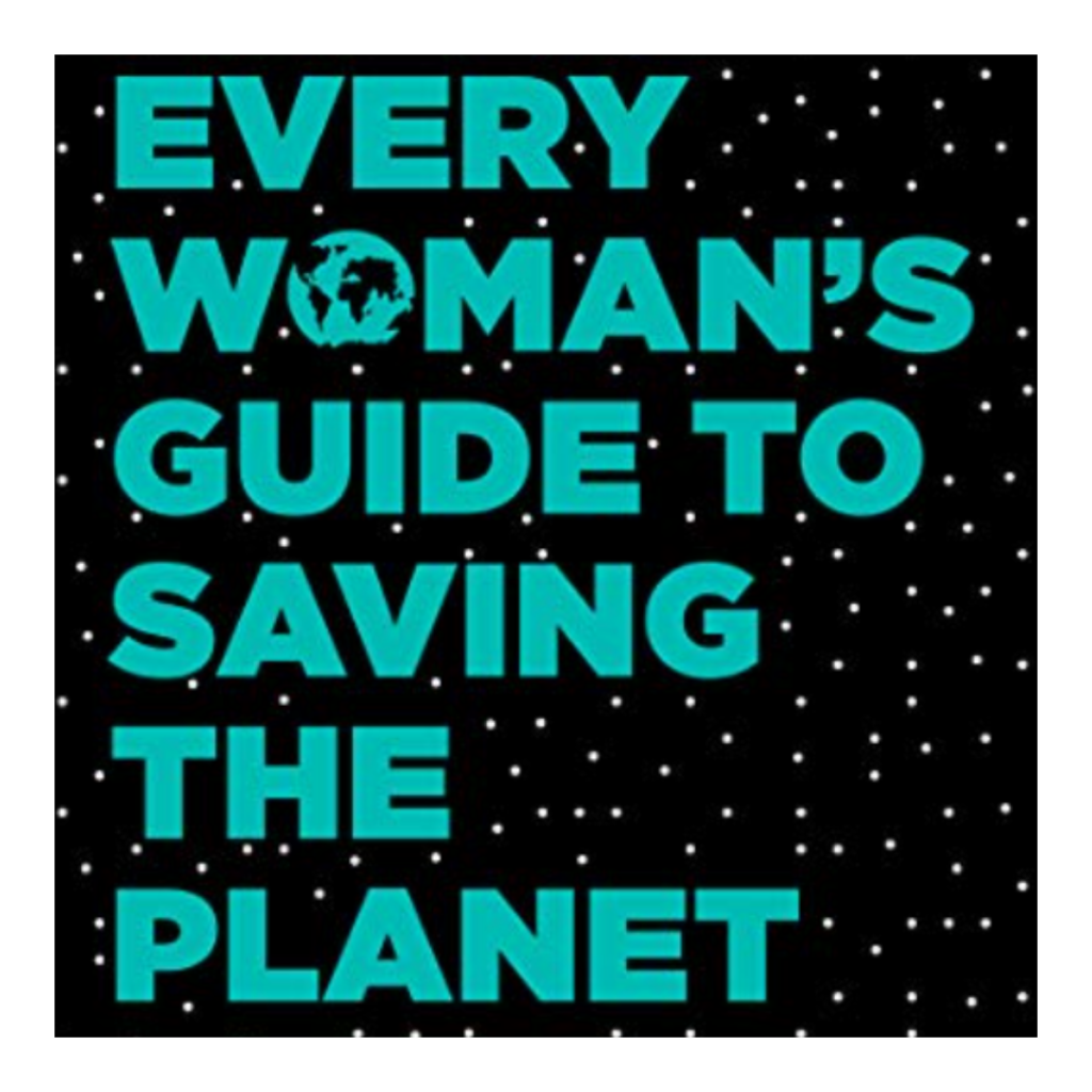 Every Woman's Gide to Saving the Planet